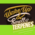 wake up and smell the terpenes